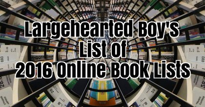 The Largehearted Boy List of Online 'Best of 2016' Book Lists