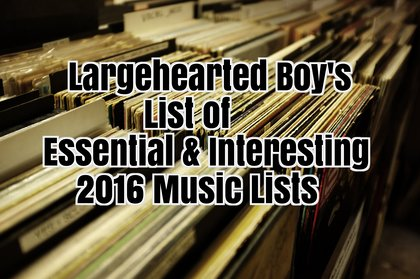 The Largehearted Boy List of Essential and Interesting 2016 Year-End Music Lists