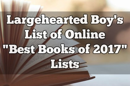 The Largehearted Boy List of Online 'Best of 2017' Book Lists